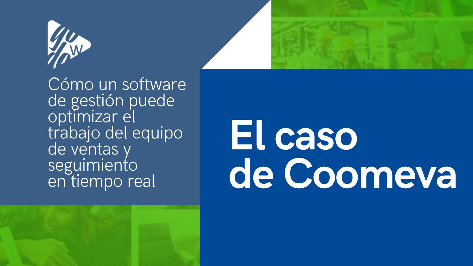 Cómo un software de gestión puede optimizar el trabajo del equipo de ventas y el seguimiento en tiempo real: el caso de Coomeva