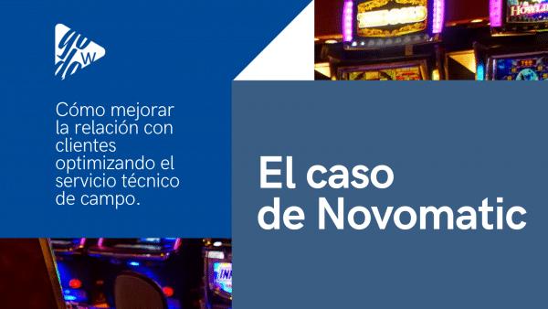 Cómo mejorar la relación con clientes optimizando el servicio técnico de campo: el caso de Novomatic